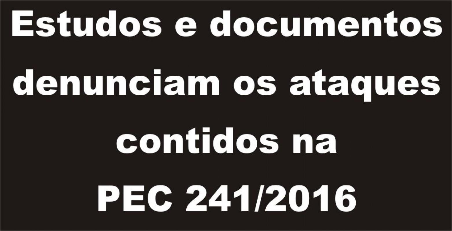 Estudos e documentos denunciam os ataques contidos na PEC 241-2016