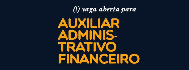 ADUFU abre vaga para Auxiliar Administrativo Financeiro