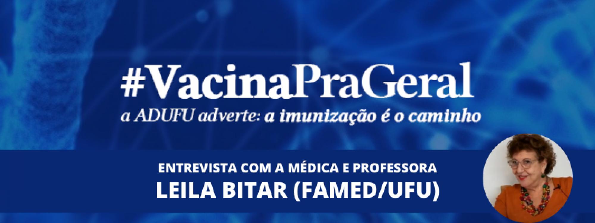 Vacina pra Geral: entrevista com a médica e professora Leila Bitar, da Famed UFU