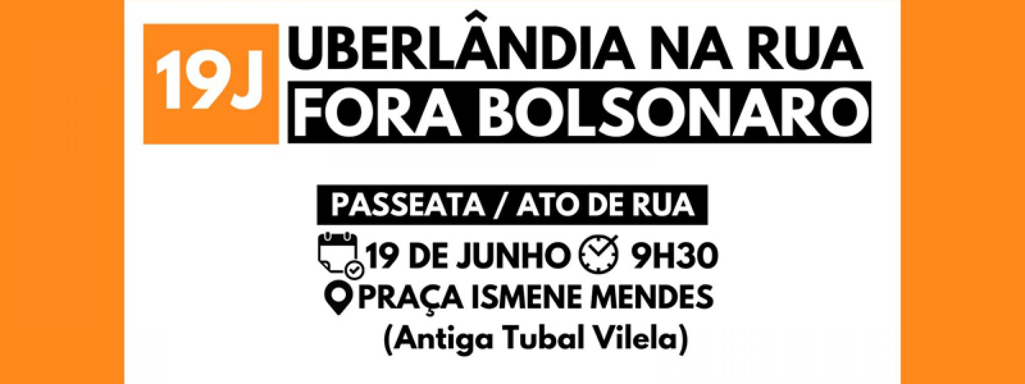 19J: Passeata em Uberlândia pelo Fora Bolsonaro ocorre neste sábado
