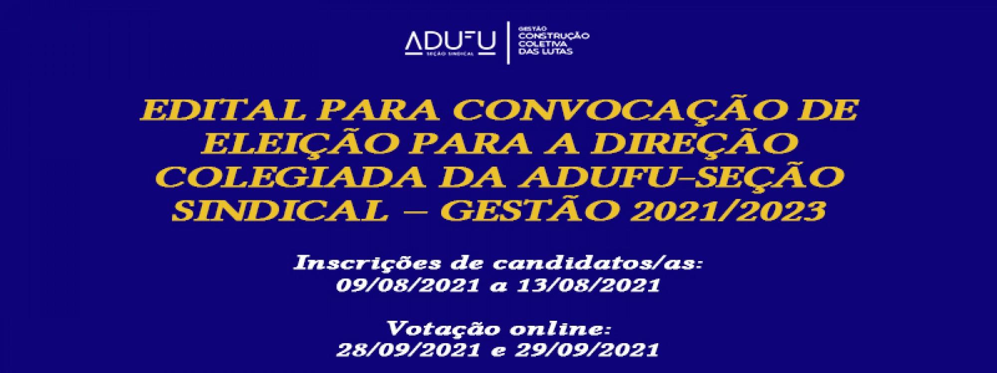 Edital para convocação de eleição para a Direção Colegiada da ADUFU - Seção Sindical - Gestão 2021/2023