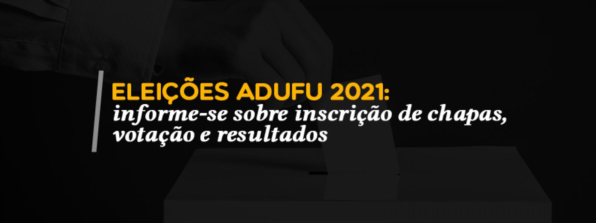 Eleições ADUFU 2021: informe-se sobre inscrição de chapas, votação e resultados
