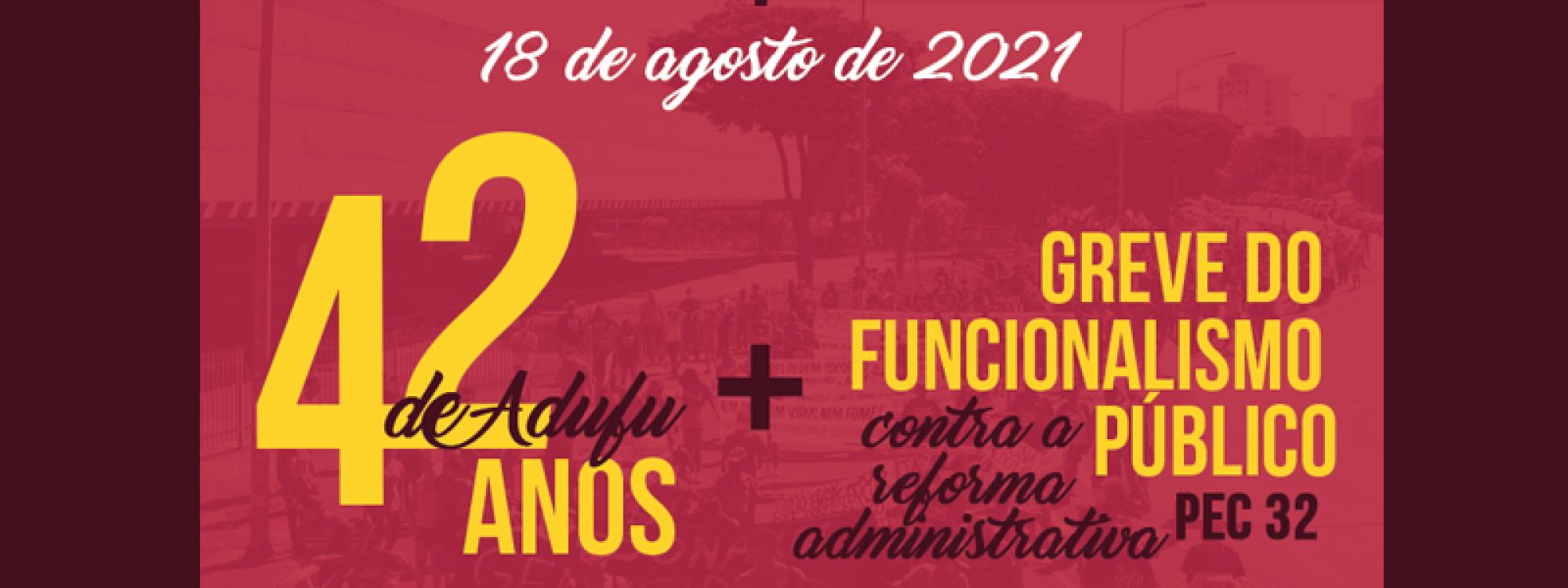 18 de agosto de 2021: celebrando 42 anos de ADUFU com luta contra a reforma administrativa
